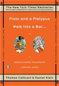 Plato and a Platypus Walk Into a Bar . . .: Understanding Philosophy Through Jokes
