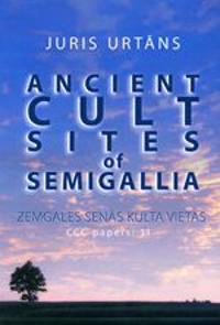Ancient cult sites of Semigallia = Zemgales sena¯s kulta vietas