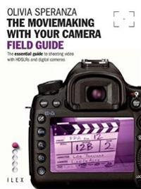 The MovieMaking with Your Camera: Field Guide