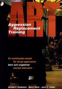 ART : aggression replacement training : en multimodal metod för att ge aggr