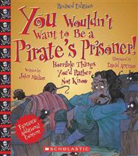 You Wouldn't Want to Be a Pirate's Prisoner!: Horrible Things You'd Rather Not Know