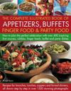The Complete Illustrated Book of Appetizers, Buffets, Finger Food & Party Food