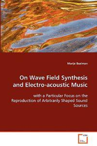 On Wave Field Synthesis and Electro-acoustic Music