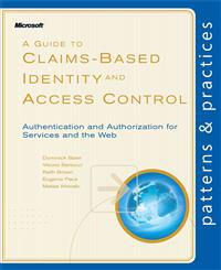 A Guide to Claims-Based Identity and Access Control: Authentication and Authorization for Services and the Web