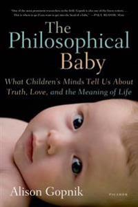 The Philosophical Baby: What Children's Minds Tell Us about Truth, Love, and the Meaning of Life
