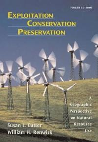 Exploitation, Conservation, Preservation: A Geographic Perspective on Natural Resource Use