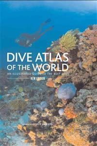 Dive Atlas of the World: An Illustrated Guide to the Best Sites