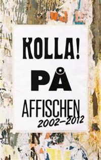 Kolla! på affischen 2002-2012 : grafisk design & Illustration