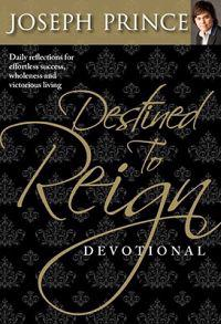Destined to Reign Devotional: Daily Reflections for Effortless Success, Wholeness, and Victorious Living