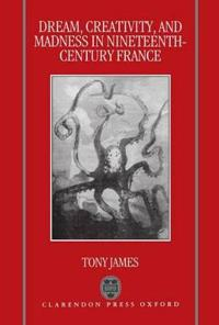 Dream, Creativity, and Madness in Nineteenth-Century France