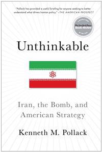 Unthinkable: Iran, the Bomb, and American Strategy