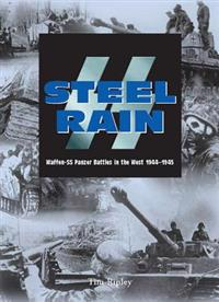 Steel Rain: Waffen-SS Panzer Battles in the West 1944-1945