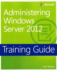 Administering Windows Server 2012: Training Guide