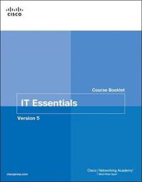 IT Essentials PC Hardware and Software Course Booklet, Version 5