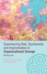Experiencing Risk, Spontaneity and Improvisation in Organizational Life