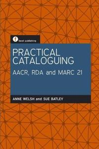Practical Cataloguing Aacr, Rda and Mar21