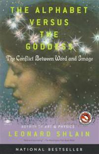 The Alphabet Versus the Goddess: The Conflict Between Word and Image