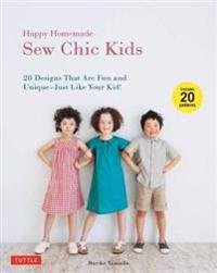 Happy Homemade: Sew Chic Kids: 20 Designs That Are Fun and Unique - Just Like Your Kid! [With 20 Patterns]