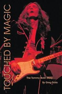 Touched by Magic: The Tommy Bolin Story
