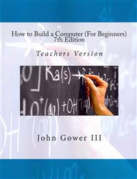 How to Build a Computer (for Beginners) 7th Edition: Teachers Version