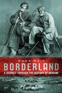 Borderland: A Journey Through the History of the Ukraine