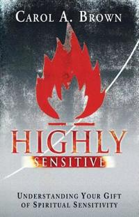 Highly Sensitive: Understanding Your Gift of Spiritual Sensitivity