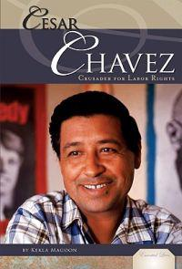Cesar Chavez: Crusader for Labor Rights - cesar-chavez-crusader-for-labor-rights