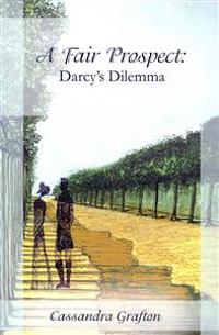A Fair Prospect: Darcy's Dilemma: A Tale of Elizabeth and Darcy: Volume II