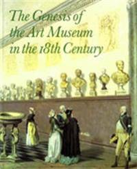 The Genesis of the Art Museum in the 18th Century