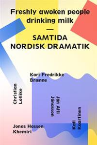 Freshly awoken people drinking milk : contemporary nordic drama = samtida nordisk dramatik