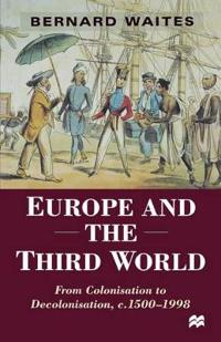 Europe and the Third World: From Colonisation to Decolonisation, C. 1500-1998