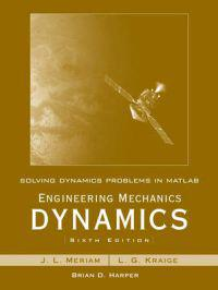 Solving Dynamics Problems in MATLAB by Brian Harper to Accompany Engineering Mechanics Dynamics 6th Edition by Meriam and Kraige