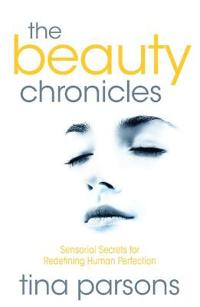 The Beauty Chronicles - Sensorial Secrets for Redefining Human Perfection