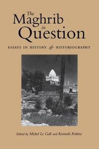 The Maghrib in Question: Essays in History and Historiography