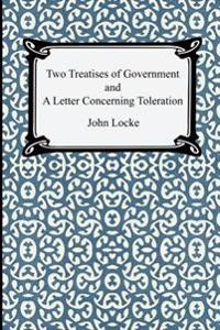 Two Treatises of Government and a Letter Concerning Toleration