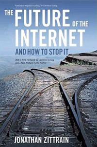 The Future of the Internet -- And How to Stop It