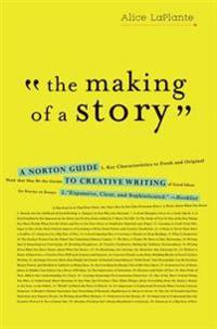 The Making of a Story: A Norton Guide to Creative Writing