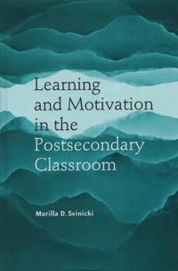 Learning and Motivation in the Postsecondary Classroom