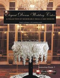Elegant Dream Wedding Cakes: A Collection of Memorable Small Cake Designs, Instruction Guide 1