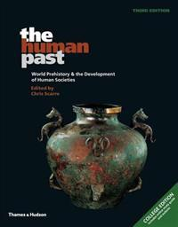 The Human Past: College Edition: World Prehistory & the Development of Human Societies