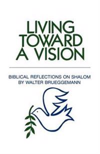 Living Toward a Vision: Biblical Reflections on Shalom