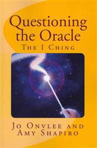 Questioning the Oracle: : The I Ching
