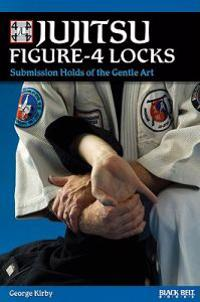 Jujitsu Figure-4 Locks: Submission Holds of the Gentle Art