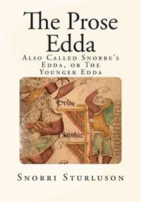 The Prose Edda: Also Called Snorre's Edda, or the Younger Edda