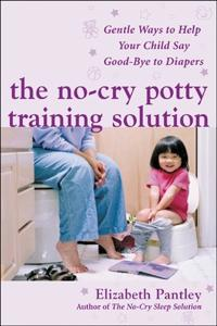 No-cry Potty Training Solution Gentle Ways to Help Your Child Say Goodbye to Diapers