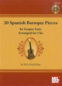20 Spanish Baroque Pieces: Arranged for Uke [With CD (Audio)]