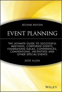 Event Planning: The Ultimate Guide to Successful Meetings, Corporate Events, Fund-Raising Galas, Conferences, Conventions, Incentives
