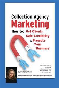 Collection Agency Marketing: How to Get Clients, Gain Credibility and Promote Your Business