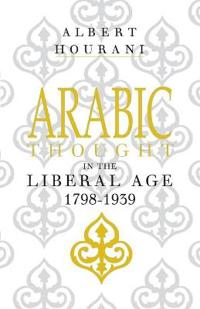 Arabic Thought in the Liberal Age, 1798-1939