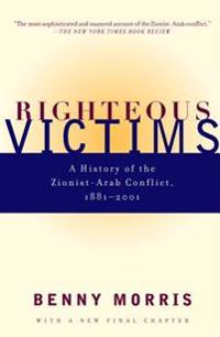 Righteous Victims: A History of the Zionist-Arab Conflict, 1881-2001